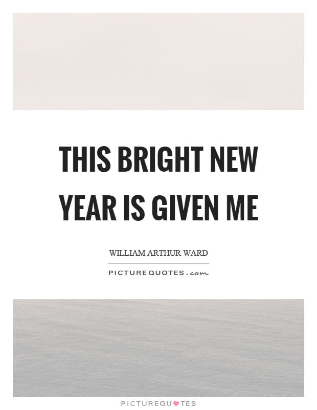 This bright new year is given me Picture Quote #1