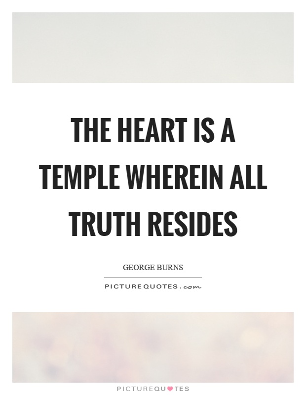 The heart is a temple wherein all truth resides Picture Quote #1