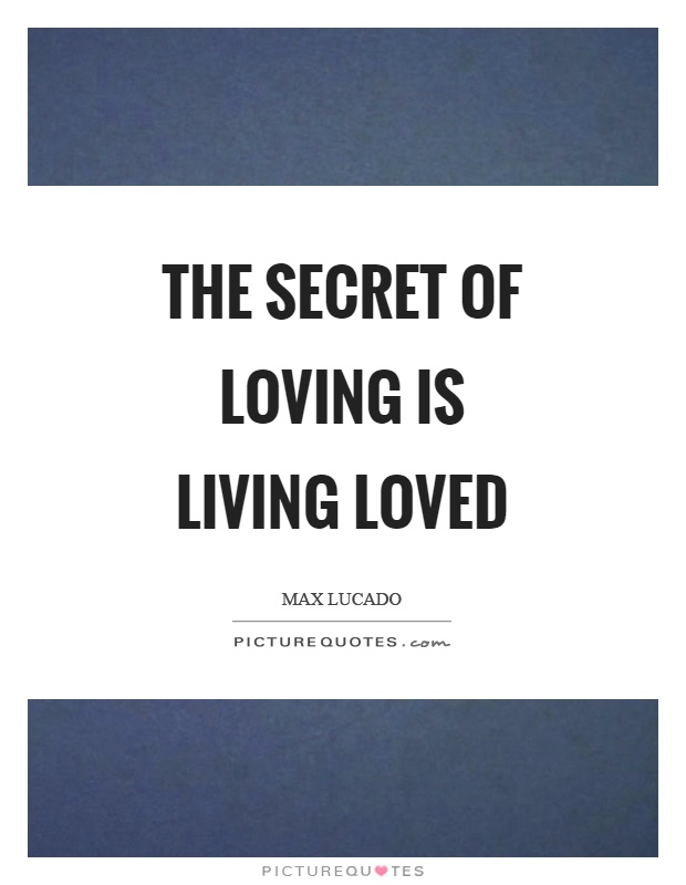 The secret of loving is living loved Picture Quote #1
