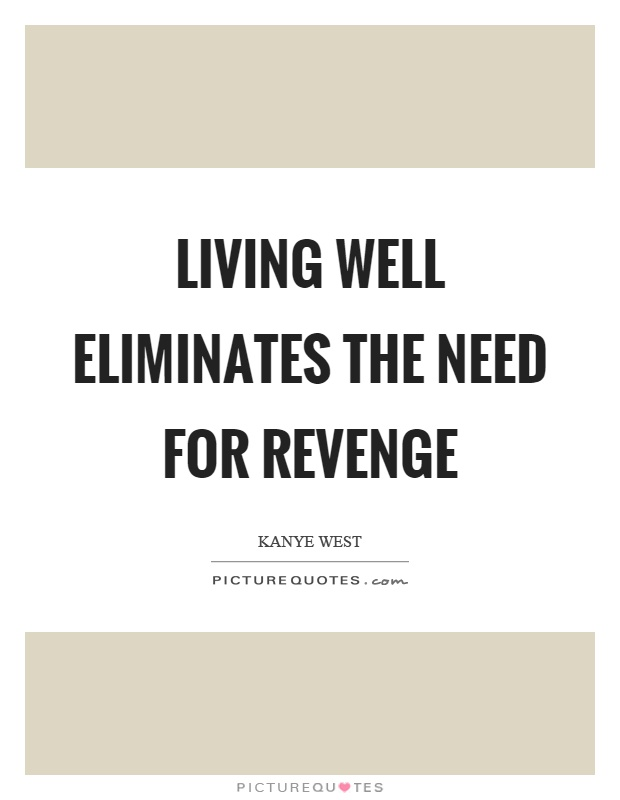 Living well eliminates the need for revenge Picture Quote #1