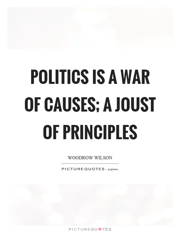 Politics is a war of causes; a joust of principles Picture Quote #1