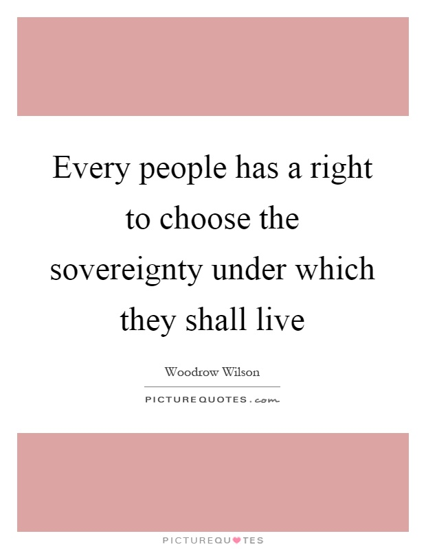 Every people has a right to choose the sovereignty under which they shall live Picture Quote #1