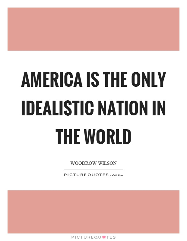 America is the only idealistic nation in the world Picture Quote #1