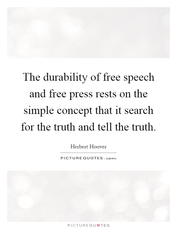 The durability of free speech and free press rests on the simple concept that it search for the truth and tell the truth Picture Quote #1