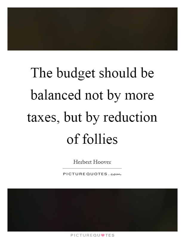 The budget should be balanced not by more taxes, but by reduction of follies Picture Quote #1