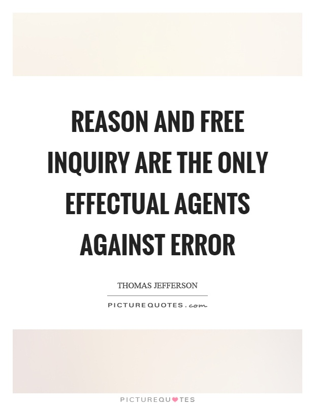 Reason and free inquiry are the only effectual agents against error Picture Quote #1