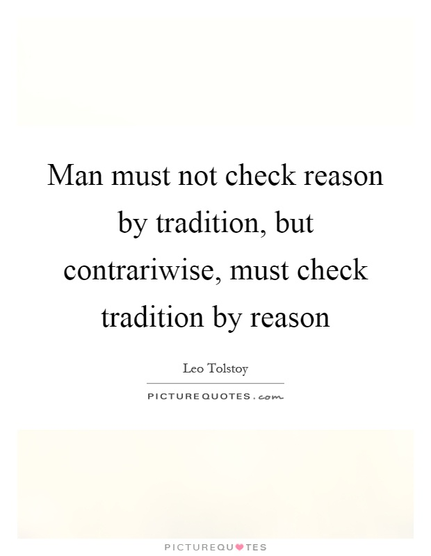 Man must not check reason by tradition, but contrariwise, must check tradition by reason Picture Quote #1