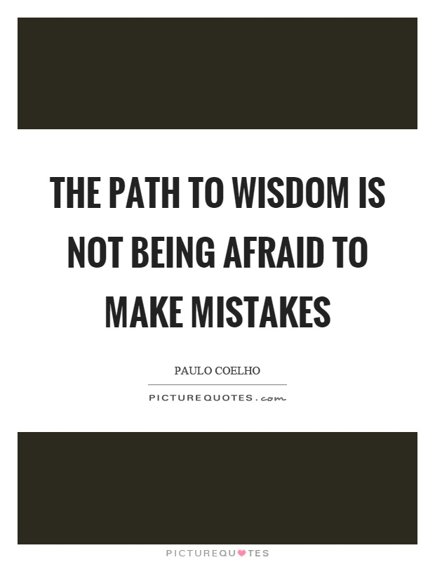The path to wisdom is not being afraid to make mistakes Picture Quote #1