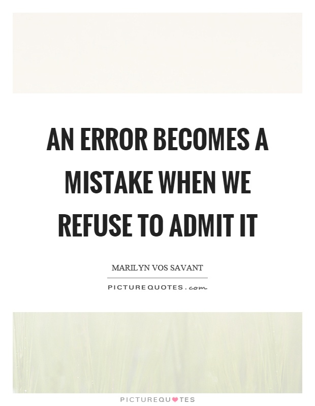 An error becomes a mistake when we refuse to admit it Picture Quote #1