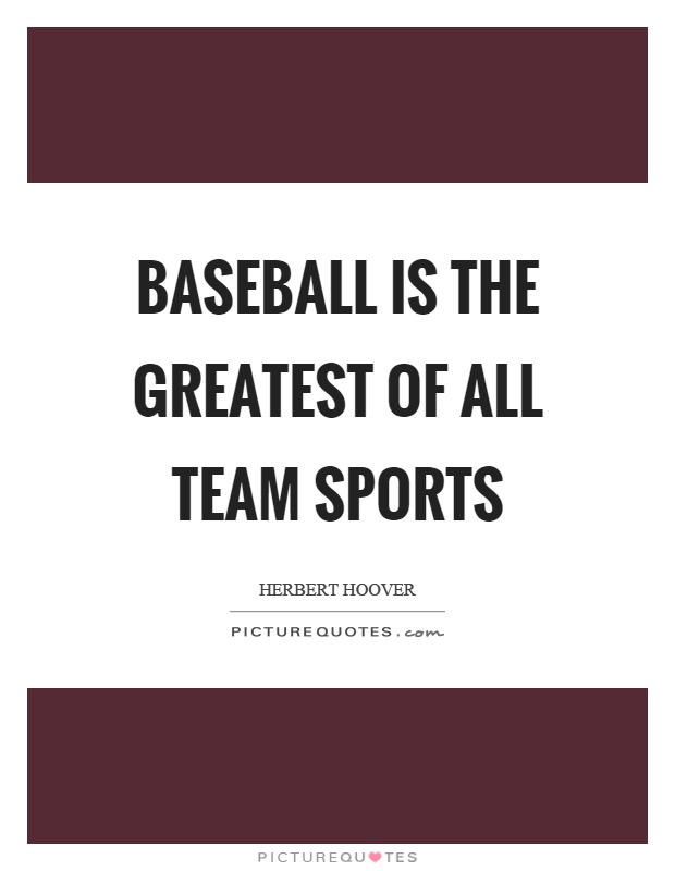 Baseball is the greatest of all team sports Picture Quote #1