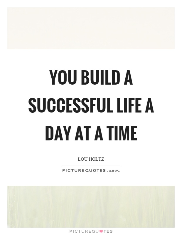 You build a successful life a day at a time Picture Quote #1