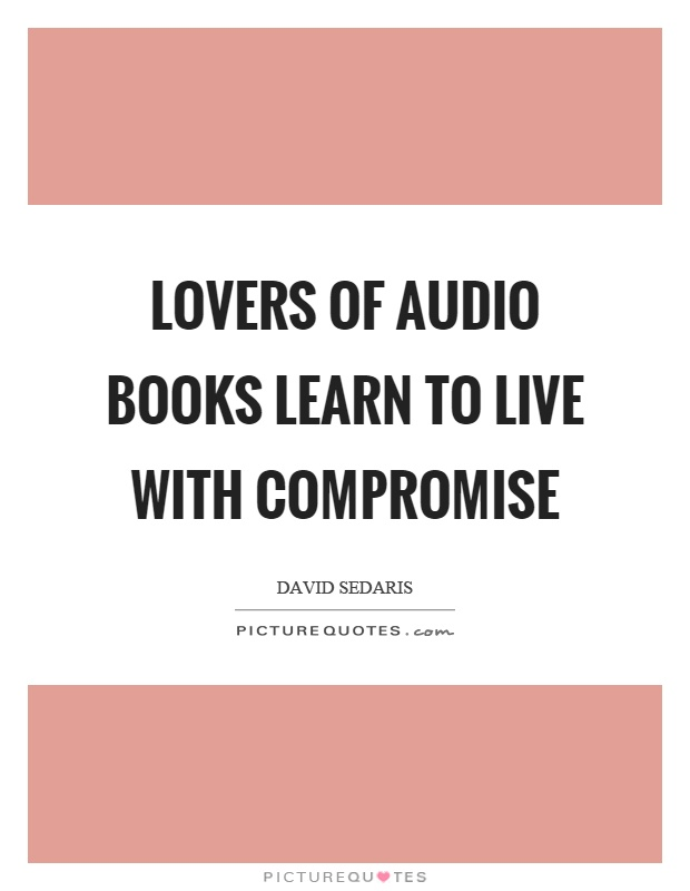 Lovers of audio books learn to live with compromise Picture Quote #1