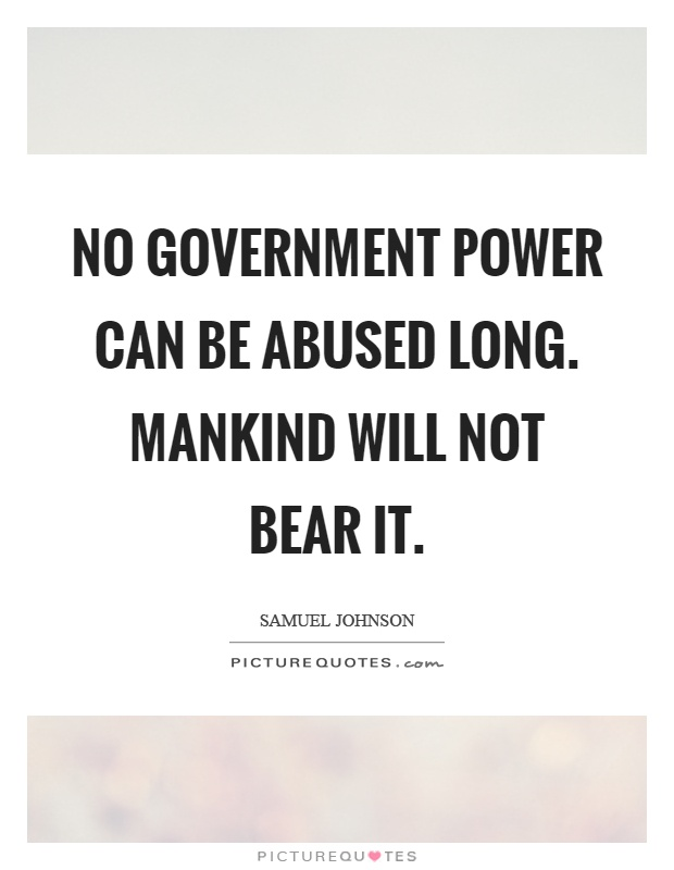 No government power can be abused long. Mankind will not bear it Picture Quote #1