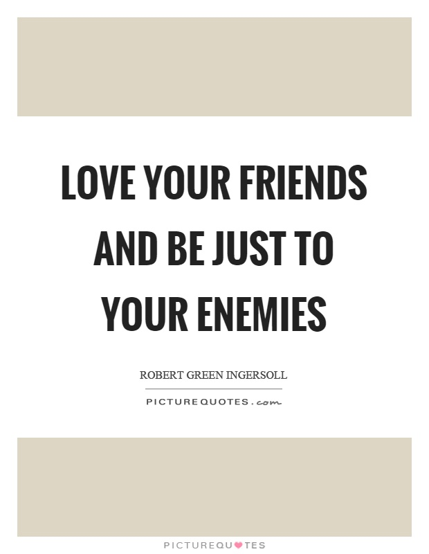 Love your friends and be just to your enemies Picture Quote #1