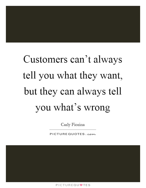 Customers can't always tell you what they want, but they can always tell you what's wrong Picture Quote #1
