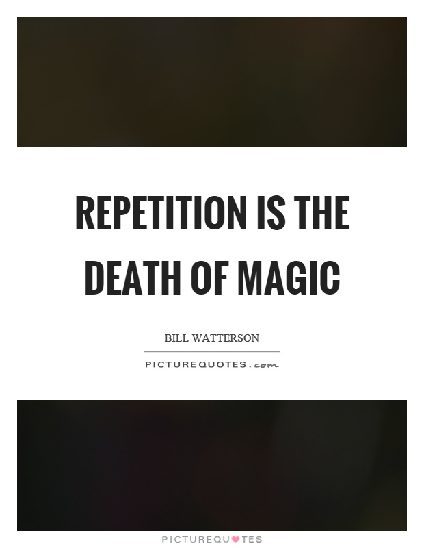Repetition is the death of magic Picture Quote #1