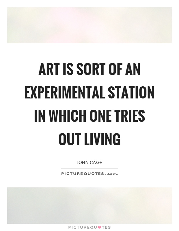 Art is sort of an experimental station in which one tries out living Picture Quote #1