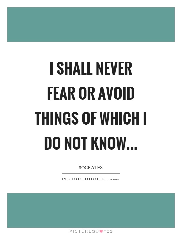 I shall never fear or avoid things of which I do not know Picture Quote #1
