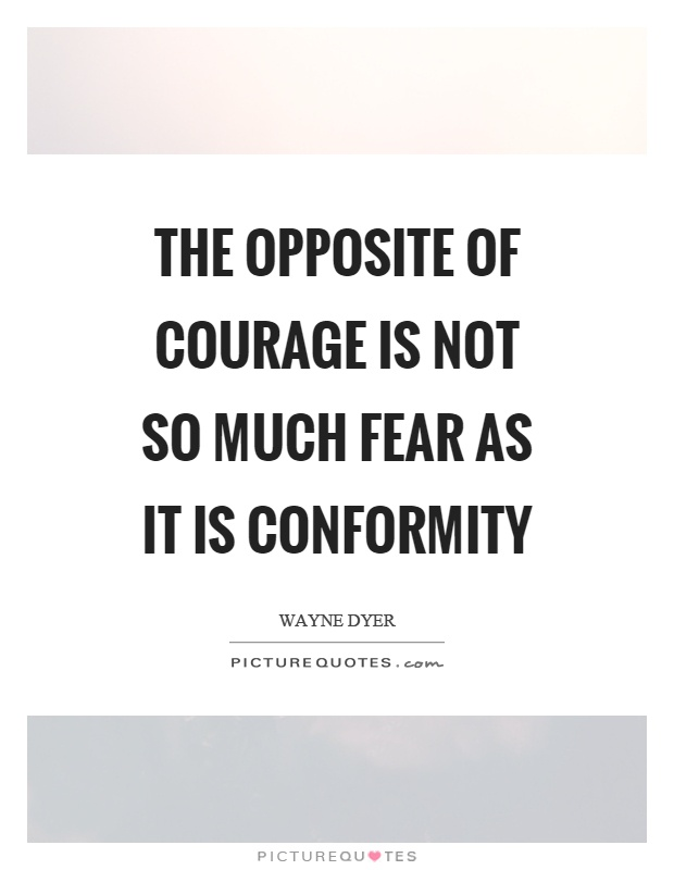 The opposite of courage is not so much fear as it is conformity Picture Quote #1