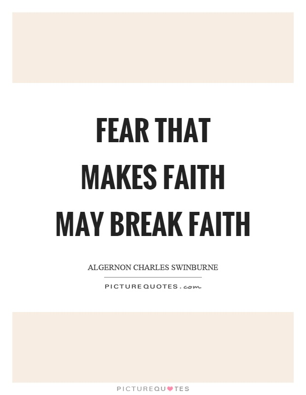 Fear that makes faith may break faith Picture Quote #1