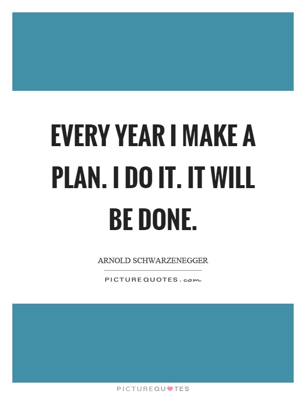 Every year I make a plan. I do it. It will be done Picture Quote #1