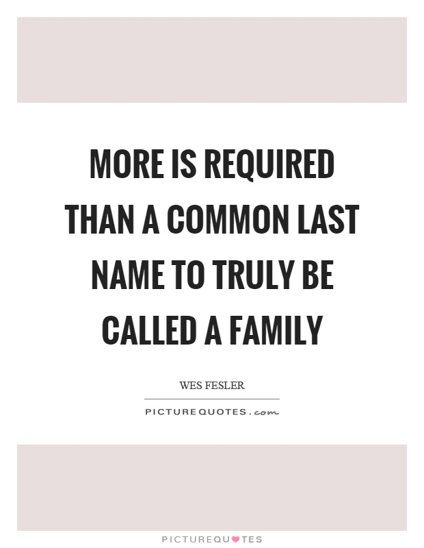 More is required than a common last name to truly be called a family Picture Quote #1