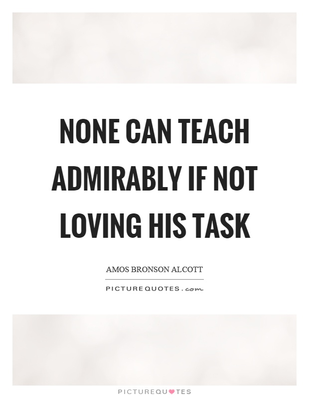None can teach admirably if not loving his task Picture Quote #1