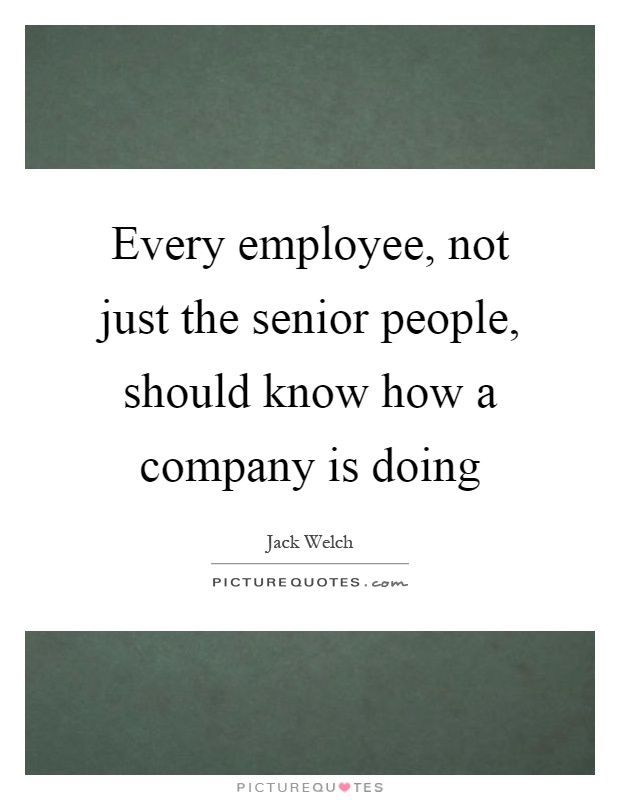 Every employee, not just the senior people, should know how a company is doing Picture Quote #1
