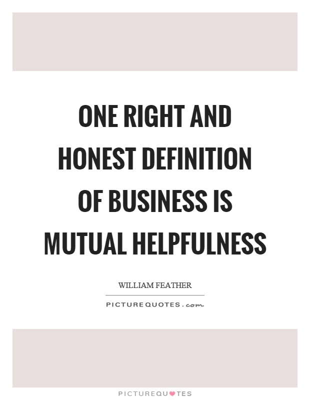 One right and honest definition of business is mutual helpfulness Picture Quote #1