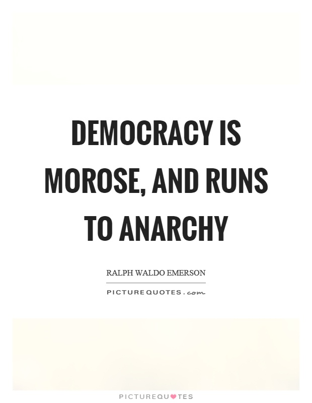 Democracy is morose, and runs to anarchy Picture Quote #1