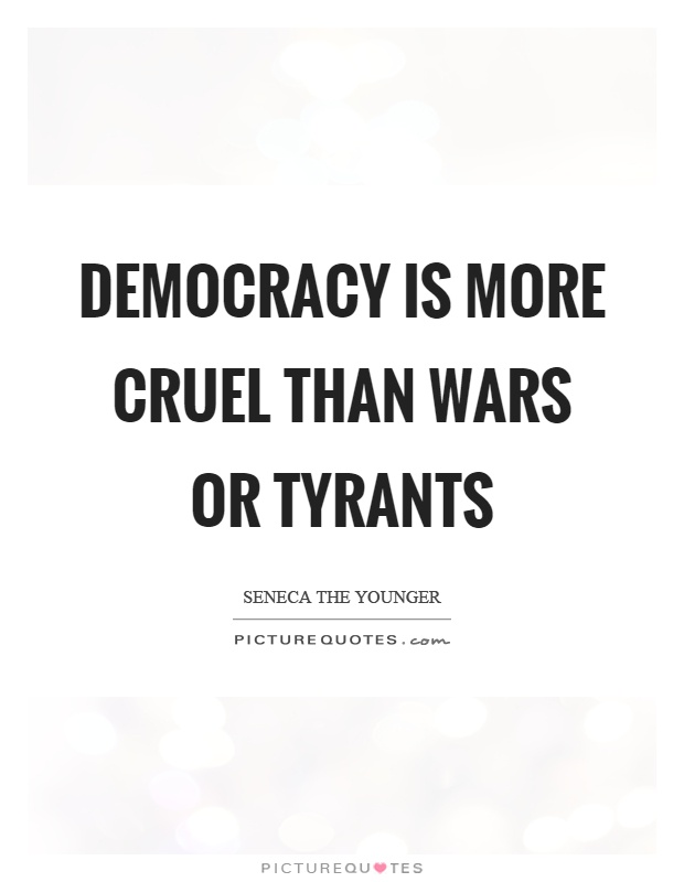 Democracy is more cruel than wars or tyrants Picture Quote #1