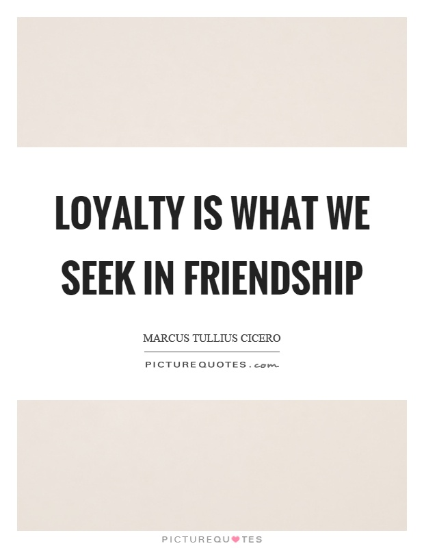 Quotes About Loyalty And Friendship Adorable Loyalty Is What We Seek In Friendship  Picture Quotes