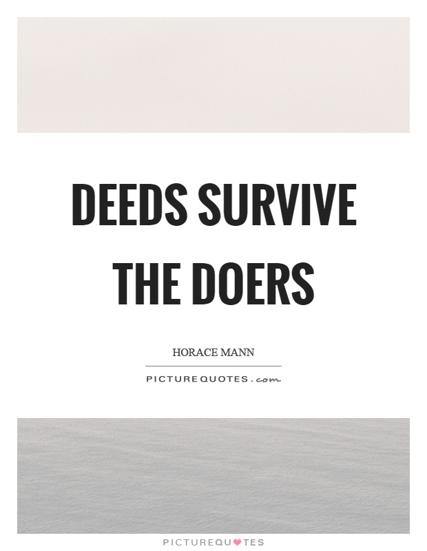 Deeds survive the doers Picture Quote #1