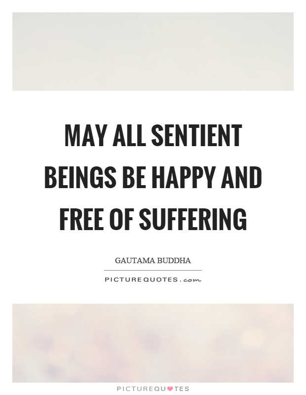 May all sentient beings be happy and free of suffering Picture Quote #1