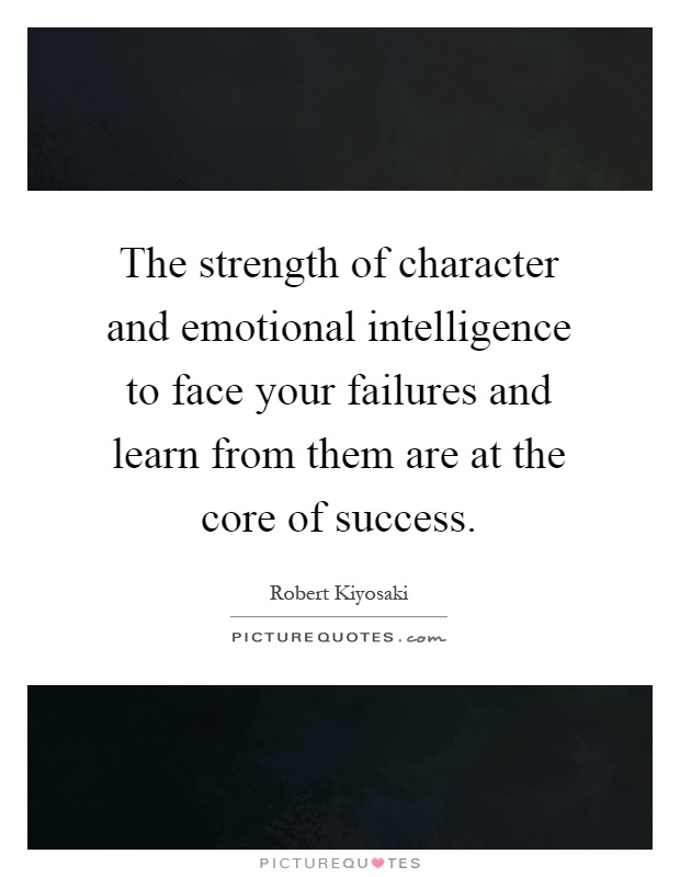 The strength of character and emotional intelligence to face your failures and learn from them are at the core of success Picture Quote #1