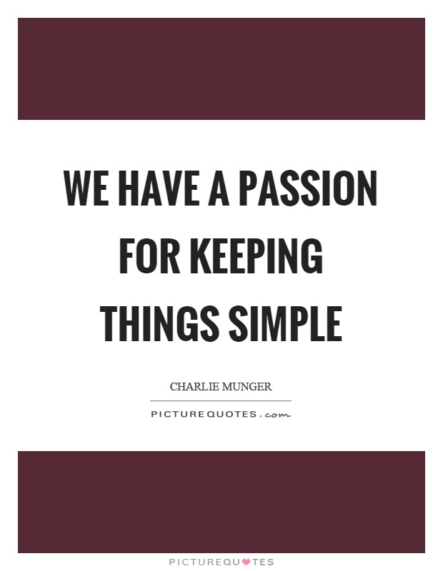 We have a passion for keeping things simple Picture Quote #1
