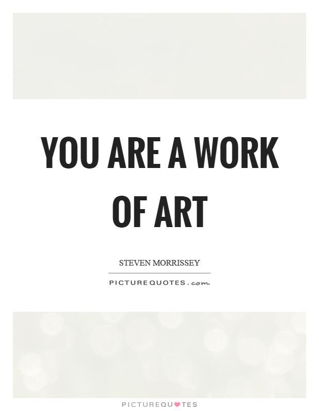 You are a work of art Picture Quote #1