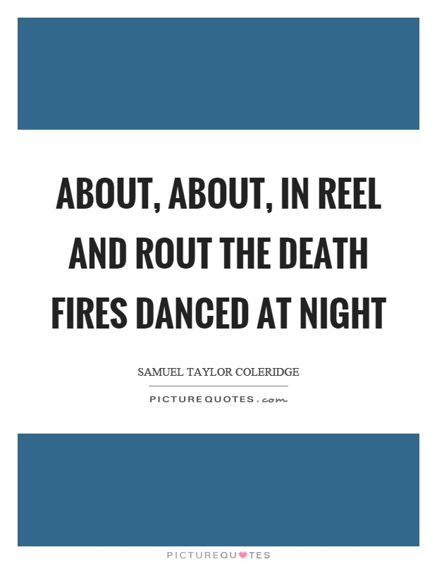 About, about, in reel and rout the death fires danced at night Picture Quote #1