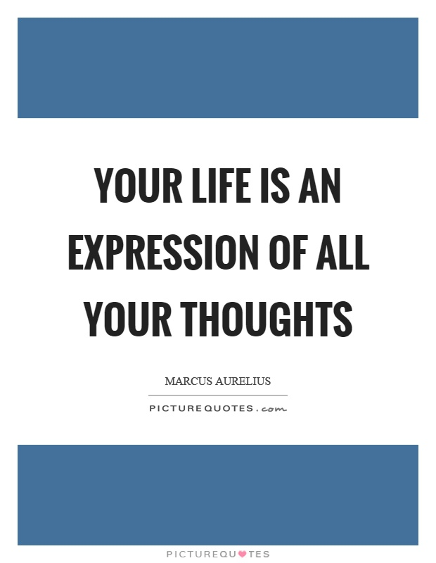 Your life is an expression of all your thoughts Picture Quote #1