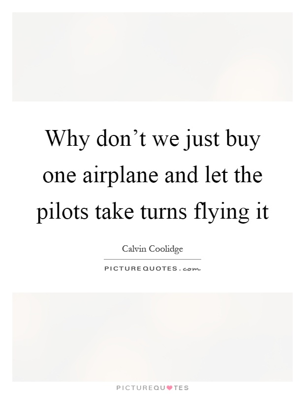 Why Don't We Just Buy One Airplane And Let The Pilots Take