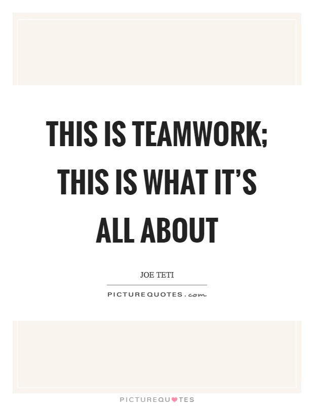This is teamwork; this is what it's all about Picture Quote #1