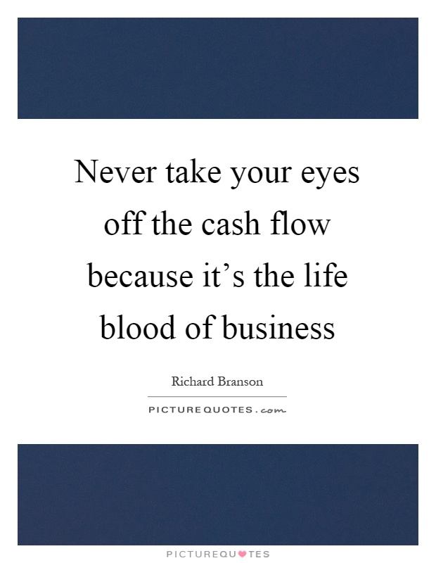 cash is the life blood of any Cash is the lifeblood of a business and a business needs to generate enough   while a company can fudge its earnings, its cash flow provides an idea about its .