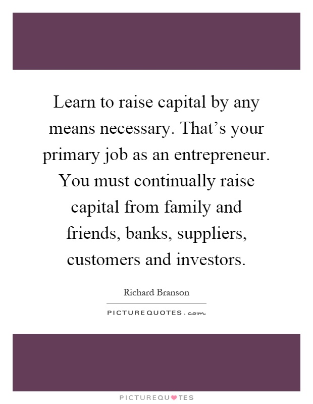 how to raise capital for your At some point your company will have to raise capital you may need start up capital or capital to expand this article will guide you on how to raise the capital you need.