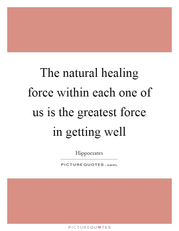 The natural healing force within each one of us is the greatest force in getting well Picture Quote #1