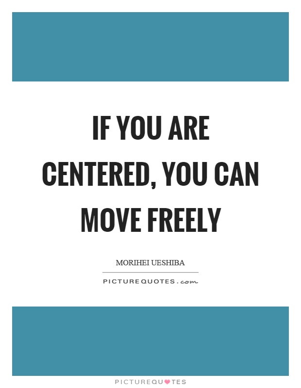 If you are centered, you can move freely Picture Quote #1