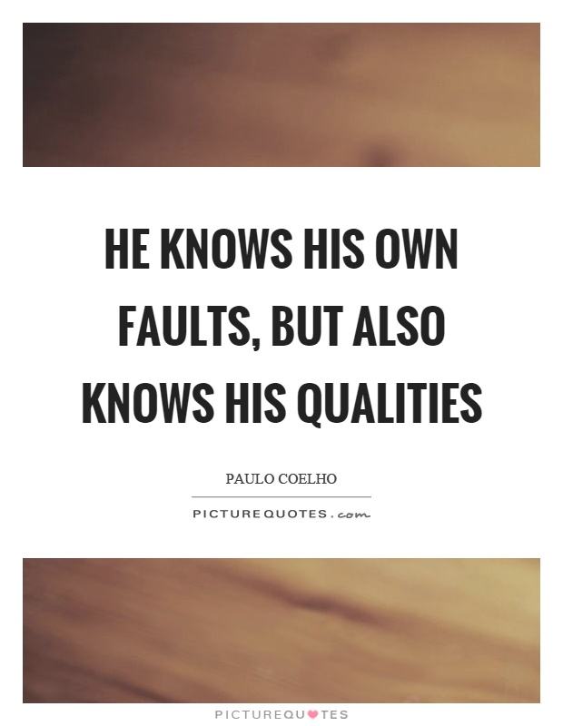 He knows his own faults, but also knows his qualities Picture Quote #1
