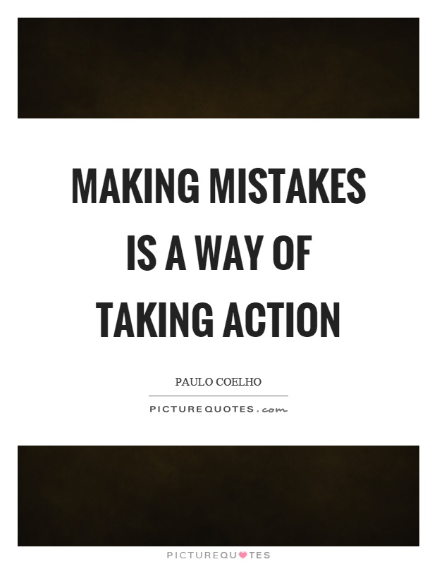 Making mistakes is a way of taking action Picture Quote #1