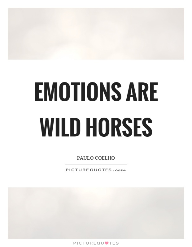Emotions are wild horses | Picture Quotes