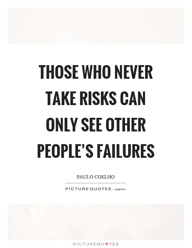Those who never take risks can only see other people's failures Picture Quote #1
