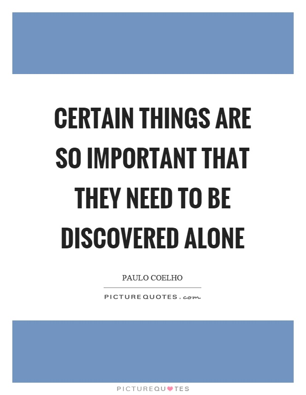 Certain things are so important that they need to be discovered alone Picture Quote #1